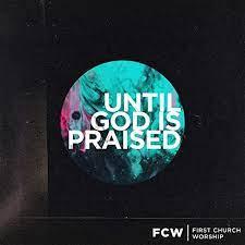 Until God Is Praised